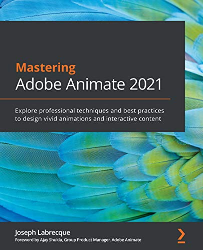 Mastering Adobe Animate 2021: Explore professional techniques and best practices to design vivid animations and interactive content (English Edition)