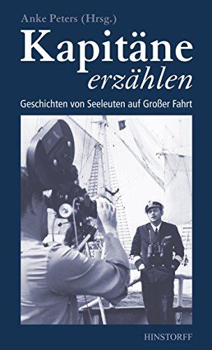 Kapitäne erzählen: Geschichten von Seeleuten auf Grosser Fahrt