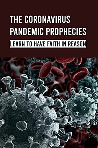 The Coronavirus Pandemic Prophecies: Learn To Have Faith In Reason: The Prophetic Mission Of Covid (English Edition)