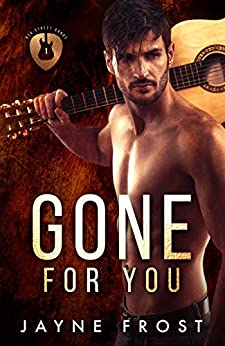 Gone for You: A Rock Star Romance (Sixth Street Band Series Book 1) by [Jayne Frost]