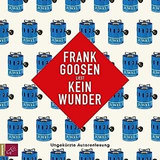 Kein Wunder                   Autor:                                                                                                                                 Frank Goosen                               Sprecher:                                                                                                                                 Frank Goosen                      Spieldauer: 7 Std. und 15 Min.     69 Bewertungen     Gesamt 4,5
