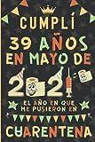 Cumplí 39 Años En Marzo De 2021: El Año En Que Me Pusieron En Cuarentena | Regalo de cumpleaños de 39 años para hombres y mujeres, tía, tío, padre, ... de cuaderno (6 'x' 9 - 120 páginas rayadas)