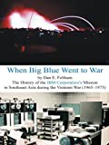 When Big Blue Went to War: A History of the Ibm Corporation'S Mission in Southeast Asia During the Vietnam War (1965–1975)