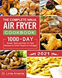 The Complete Ninja Air Fryer Cookbook 2021: 1000-Day Simple, Tasty and Easy Air Fried Recipes for Smart People on A Budget| Bake, Grill, Fry and Roast with Your Ninja Air Fryer| A 4-Week Meal Plan