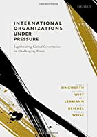 International Organizations under Pressure: Legitimating Global Governance in Challenging Times