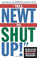 Tell Newt to Shut Up: Prize-Winning Washington Post Journalists Reveal How Reality Gagged the Gingrich Revolution by David Maraniss Michael Weisskopf(1996-05-13)