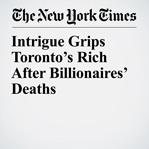 Intrigue Grips Toronto's Rich After Billionaires' Deaths copertina