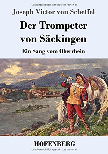 Der Trompeter von Säckingen: Ein Sang vom Oberrhein