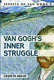 Van Gogh's Inner Struggle: Life, Work and Mental Illness: Volume 2 (Secrets of Van Gogh)