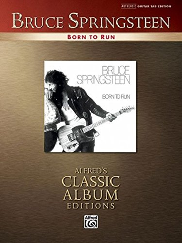 Bruce Springsteen -- Born to Run: Authentic Guitar Tab