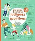 Une année d'activités ludiques et sportives (3-12 ans) (Une année avec mes enfants) (French...