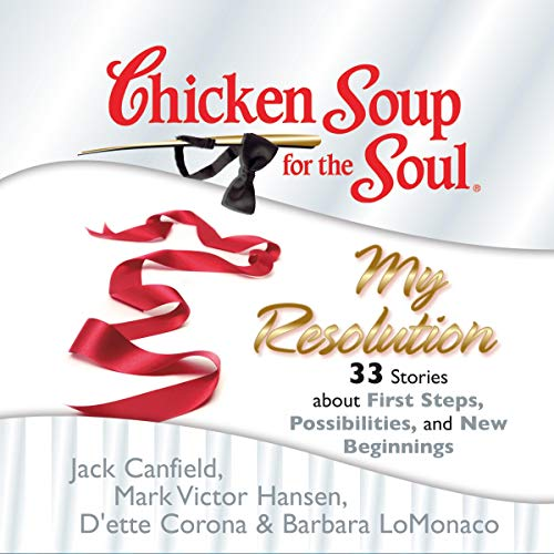Chicken Soup for the Soul: My Resolution - 33 Stories about First Steps, Possibilities, and New Beginnings audiobook cover art