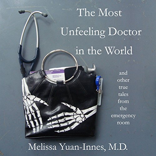 The Most Unfeeling Doctor in the World and Other True Tales from the Emergency Room audiobook cover art