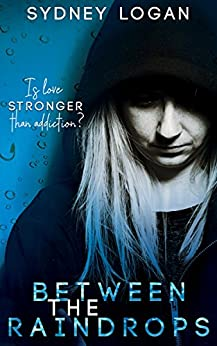 Between the Raindrops: Young Adult Sweet Romance by [Sydney Logan]