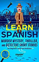 LEARN SPANISH: Murder Mystery, Thriller, and Detective Short Stories for Beginners and Intermediates