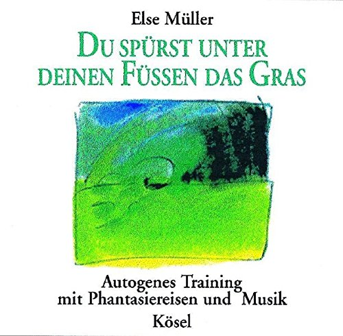 Du spürst unter deinen Füßen das Gras: Autogenes Training mit Phantasiereisen und Musik von Helmer Sauer und Holger Wunn