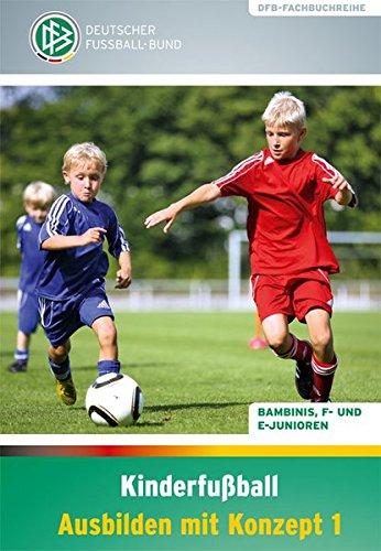 Kinderfußball - Ausbilden mit Konzept 1: Bambinis, F- und E-Junioren (DFB-Fachbuchreihe)