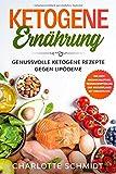 Ketogene Ernährung: Genussvolle ketogene Rezepte gegen Lipödeme - Inklusive Massageanleitung, Trainingsempfehlung und Wochenplaner mit Einkaufsliste - Charlotte Schmidt