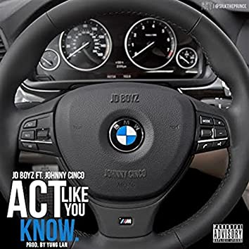 Act Like You Know (feat. Johnny Cinco)