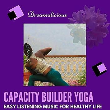 Capacity Builder Yoga - Easy Listening Music For Healthy Life
