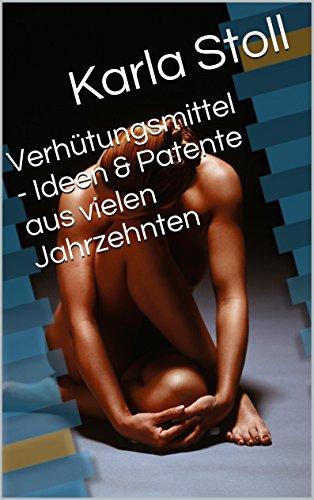 Verhütungsmittel - Ideen & Patente aus vielen Jahrzehnten
