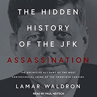 The Hidden History of the JFK Assassination     The Definitive Account of the Most Controversial Crime of the Twentieth Century              By:                                                                                                                                 Lamar Waldron                               Narrated by:                                                                                                                                 Paul Heitsch                      Length: 16 hrs and 26 mins     81 ratings     Overall 4.3