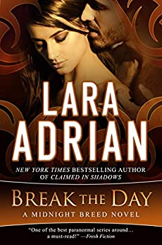 Break the Day: A Midnight Breed Novel (The Midnight Breed Series) by [Lara Adrian]
