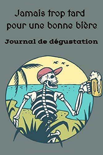 Jamais trop tard pour une bonne bière: Journal de dégustation de bières | fiches à compléter | idée cadeau originale pour amateurs de brasserie