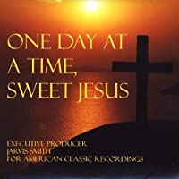 One Day at a Time Sweet Jesus by One Day at a Time Sweet Jesus (2009-05-03)