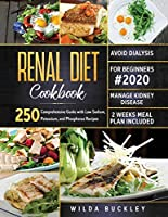 Renal Diet Cookbook for Beginners #2020: Comprehensive Guide with 250 Low Sodium, Potassium, and Phosphorus Recipes to Manage Kidney Disease and Avoid Dialysis. 2 Weeks Meal Plan Included