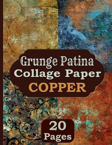 Grunge Patina Collage Paper Copper: 20 Antique Distressed Pages For Junk Journals, Collage and Mixed Media