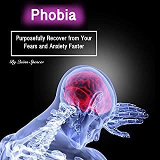 Phobia: Purposefully Recover from Your Fears and Anxiety Faster audiobook cover art