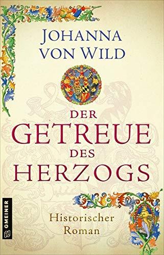 Der Getreue des Herzogs: Ein Historischer Roman aus Württemberg (Historische Romane im GMEINER-Verlag)