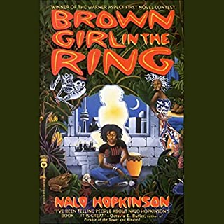 Brown Girl in the Ring                   By:                                                                                                                                 Nalo Hopkinson                               Narrated by:                                                                                                                                 Peter Jay Fernandez                      Length: 7 hrs and 52 mins     218 ratings     Overall 4.3