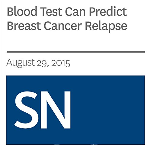 Blood Test Can Predict Breast Cancer Relapse audiobook cover art