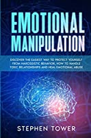 Emotional Manipulation: Get Rid of Toxic Narcissistic Abuse and Anxiety in Relationship; Build an Emphatic and Codependent Relationship with the Help of Dark Psychology Techniques, and NLP