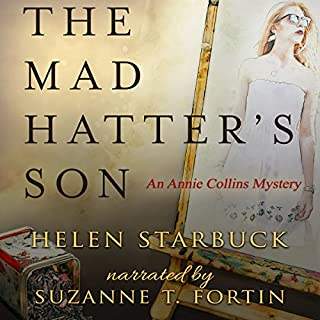 The Mad Hatter's Son     An Annie Collins Mystery              By:                                                                                                                                 Helen Starbuck                               Narrated by:                                                                                                                                 Suzanne T. Fortin                      Length: 9 hrs and 10 mins     16 ratings     Overall 4.4