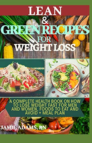 Best Deals! LEAN AND GREEN RECIPES FOR WEIGHT LOSS: A Complete Health Book On How To Lose Weight Fas...