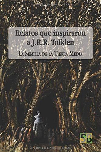 Relatos que inspiraron a J.R.R. Tolkien: La semilla de la Tierra Media
