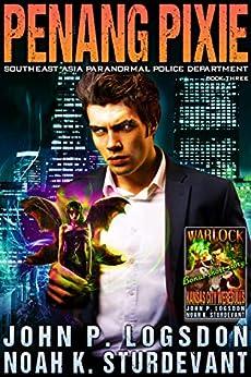 Penang Pixie (Southeast Asia Paranormal Police Department Book 3) by [John P. Logsdon, Noah K. Sturdevant]