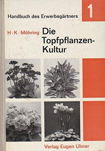 Die Topfpflanzenkultur in der Erwerbsgärtnerei (Handbuch des Erwerbsgärtners, Band 1)