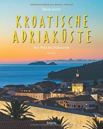 Reise durch die Kroatische Adriaküste - Von Pula bis Dubrovnik: Ein Bildband mit über 210 Bildern auf 140 Seiten - STÜRTZ Verlag