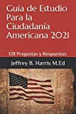 Guia de Estudio Para la Ciudadanía Americana: 128 Preguntas y Respuestas Espanol