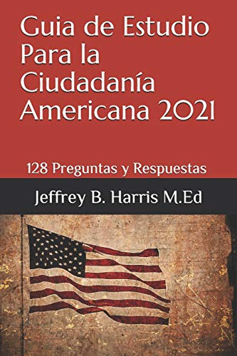 Compare Textbook Prices for Guia de Estudio Para la Ciudadanía Americana: 128 Preguntas y Respuestas Espanol Spanish Edition  ISBN 9798565925944 by Harris, Jeffrey B