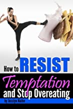 How to Resist Temptation and Stop Overeating: An Essential Guide to Developing Mental Discipline to Resist the Temptation to Overeat