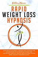 Rapid Weight Loss Hypnosis: Lose Weight Naturally Through Self-Hypnosis and Affirmations to Increase Self-Esteem and Motivation. Burn Fat Quickly with Natural Gastric Band, Healing Your Body & Soul