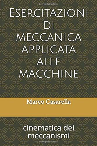 Esercitazioni di meccanica applicata alle macchine: cinematica dei meccanismi
