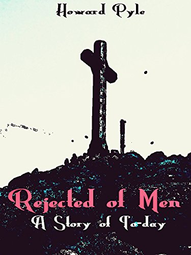 Rejected of Men: A Story of Today (English Edition)
