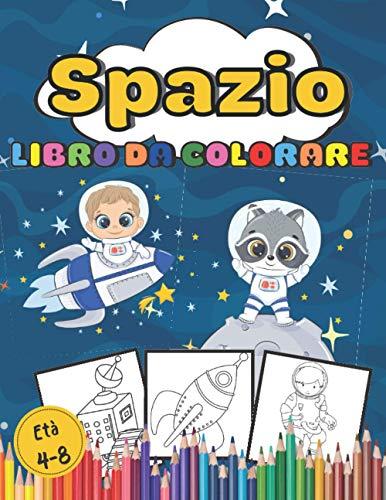 Libro da Colorare Spaziale Età 4-8: Razzi, Cosmonauti, Navi Spaziali Disegno Libro da disegno a colori | 90 Pagine di grande formato | Per Bambini a partire da 4 anni