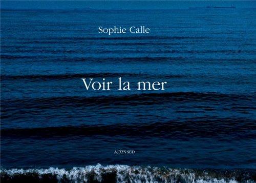 Sophie Calle: Voir la mer (Beaux livres (as))